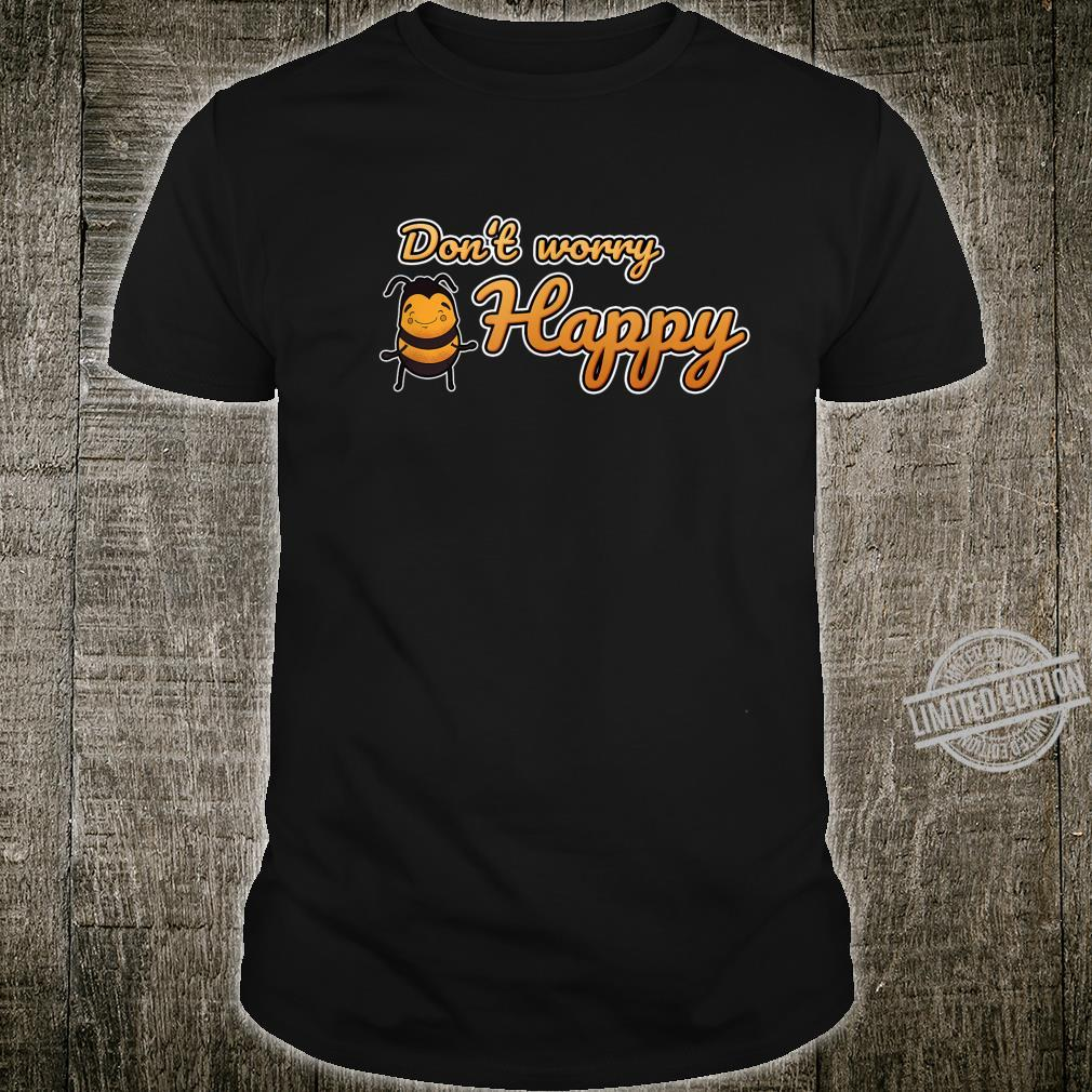 Don`t worry Bee Happy Shirt