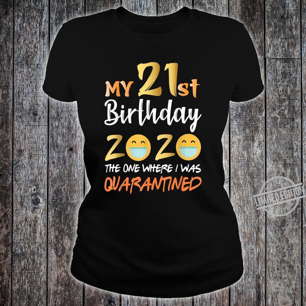 My 21st Birthday the One Where I Was Quarantined 2020 Shirt ladies tee