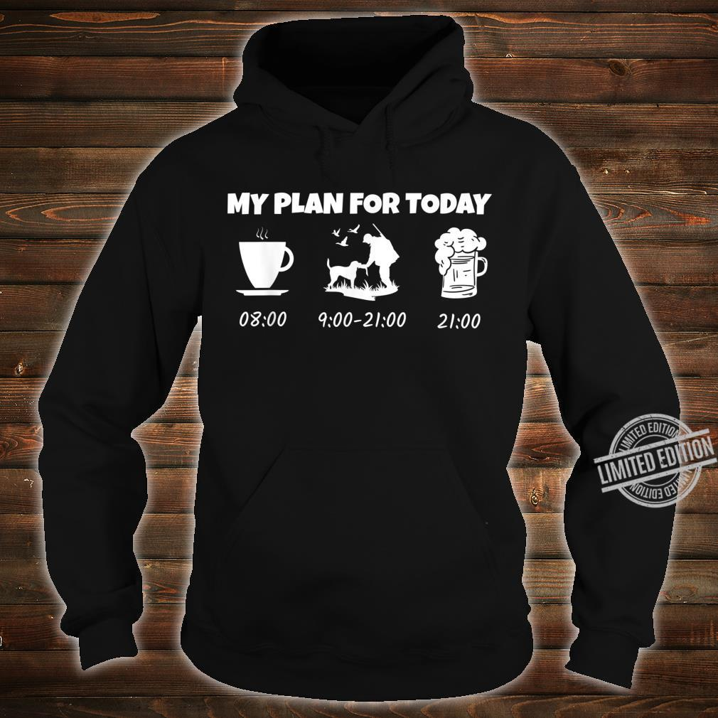 My Plan for Today Jagen Jäger Jagd Jagen Geschenk Shirt hoodie