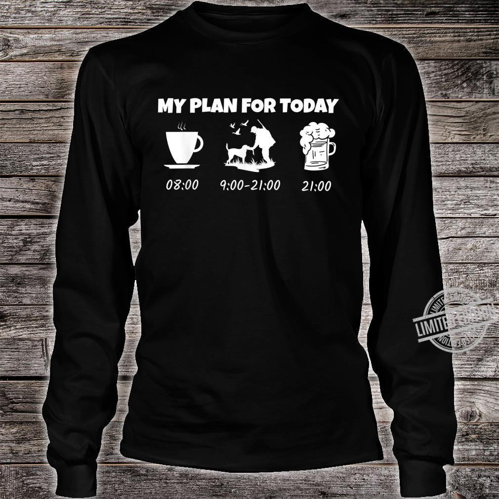 My Plan for Today Jagen Jäger Jagd Jagen Geschenk Shirt long sleeved