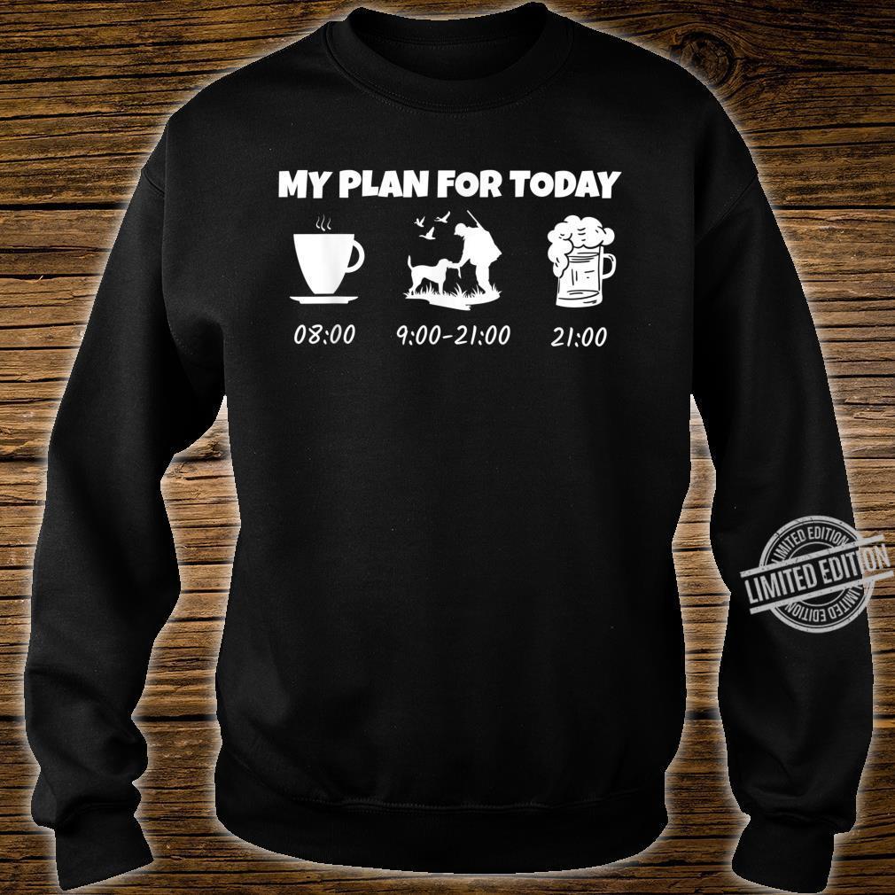 My Plan for Today Jagen Jäger Jagd Jagen Geschenk Shirt sweater