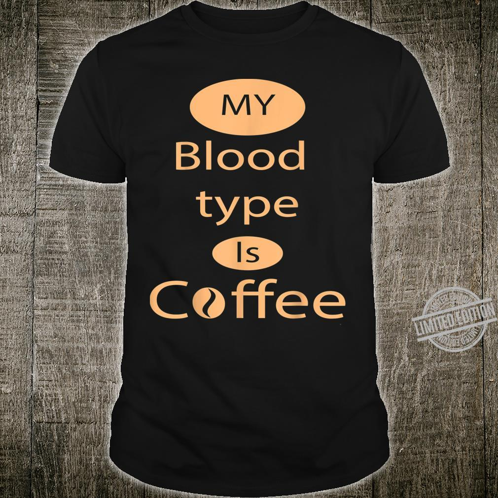 My blood type is coffee Shirt