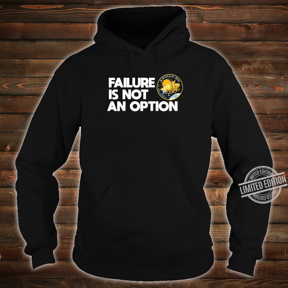 NASA Apollo 13 Failure Is Not An Option Shirt hoodie